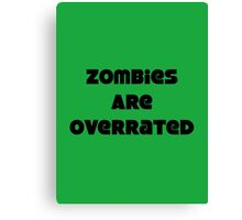 Zombies Are Overrated Canvas Print