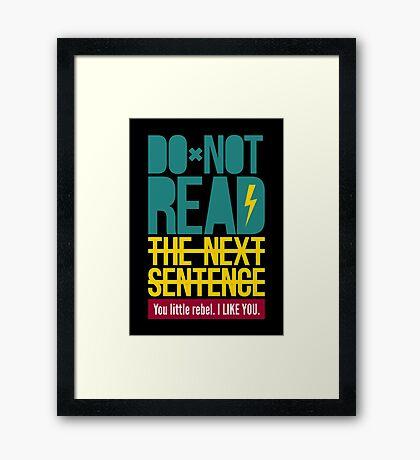 Do Not Read The Next Sentence - Sarcasm Humor Tee Framed Print