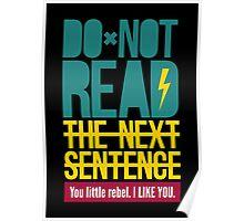Do Not Read The Next Sentence - Sarcasm Humor Tee Poster