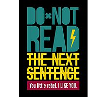 Do Not Read The Next Sentence - Sarcasm Humor Tee Photographic Print