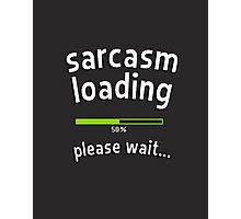 Sarcasm loading, please wait (progress bar) Photographic Print