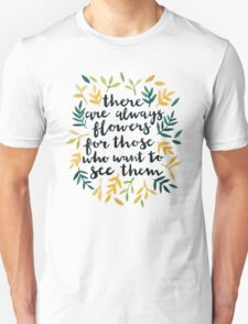 There are Always Flowers Unisex T-Shirt
