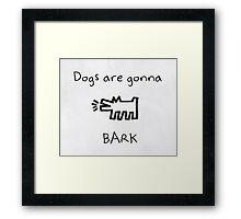Dogs are gonna bark  Framed Print