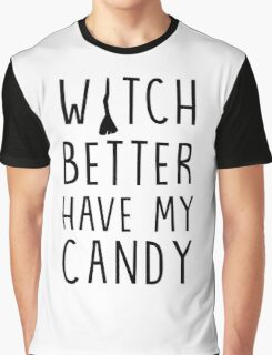 Witch better have my candy (Halloween) Graphic T-Shirt