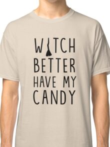 Witch better have my candy (Halloween) Classic T-Shirt