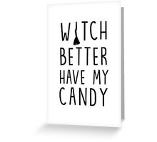 Witch better have my candy (Halloween) Greeting Card