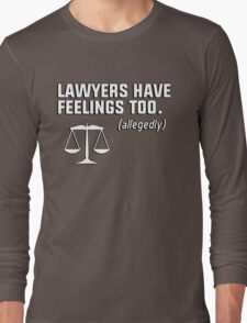 Lawyers have feelings too. (allegedly) Long Sleeve T-Shirt