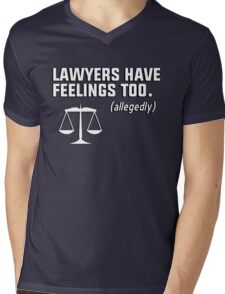 Lawyers have feelings too. (allegedly) Mens V-Neck T-Shirt