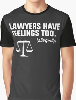 Lawyers have feelings too. (allegedly) Graphic T-Shirt