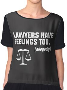 Lawyers have feelings too. (allegedly) Chiffon Top
