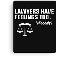 Lawyers have feelings too. (allegedly) Canvas Print