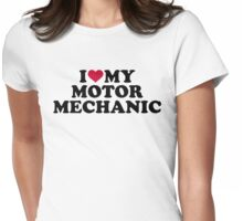 I love my motor mechanic Womens Fitted T-Shirt