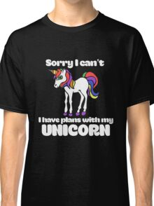 Sorry I can't I have plans with my unicorn Classic T-Shirt