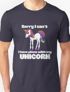 Sorry I can't I have plans with my unicorn Unisex T-Shirt