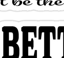 smart quote dont be the same be better Sticker