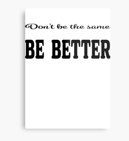 smart quote dont be the same be better Metal Print