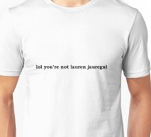lol you're not lauren jauregui Unisex T-Shirt