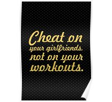 Cheat on your girlfriend... Gym Motivational Quote Poster