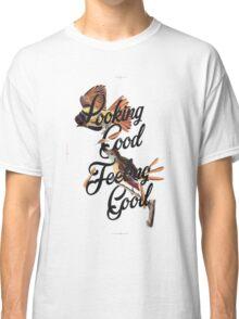 Looking Good, Feeling Good I Classic T-Shirt