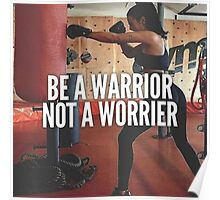 Be A Warrior, Not A Worrier Poster