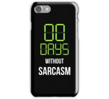 Zero Days Without Sarcasm - Humor T shirt iPhone Case/Skin