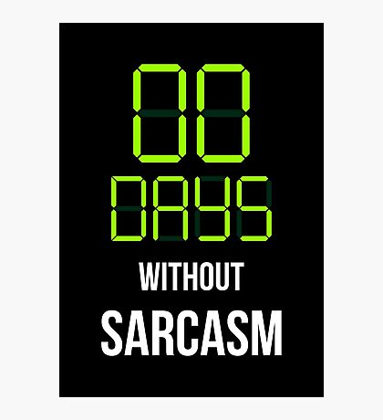 Zero Days Without Sarcasm - Humor T shirt Photographic Print
