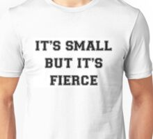 IT'S SMALL BUT IT'S FIERCE Unisex T-Shirt