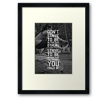 Don't Strive To Be Better Than Others Framed Print