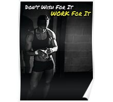 Don't Wish For It. Work For It. Poster