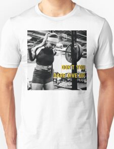 Don't You Dare Give Up Unisex T-Shirt
