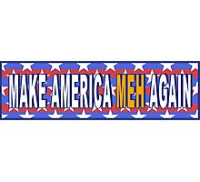 Make America Meh Again! Photographic Print