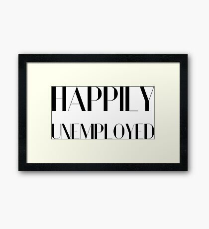 Happily Unemployed Funny Comic Typography Design Framed Print