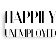 Happily Unemployed Funny Comic Typography Design Canvas Print