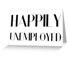 Happily Unemployed Funny Comic Typography Design Greeting Card