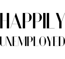 Happily Unemployed Funny Comic Typography Design Photographic Print