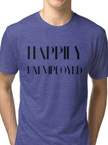 Happily Unemployed Funny Comic Typography Design Tri-blend T-Shirt