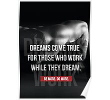 Dreams Come True To Those Who Work Poster