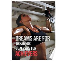 Dreams Are For Dreamers. Goals Are For Achievers. Poster