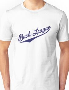 bush league Unisex T-Shirt