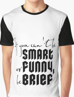 Quote: If you cant be smart or funny, be brief Graphic T-Shirt