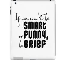 Quote: If you cant be smart or funny, be brief iPad Case/Skin