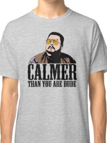 The Big Lebowski Calmer Than You Are Dude Walter Sobchak T shirt Classic T-Shirt