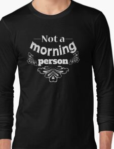 Not a morning person funny typography design Long Sleeve T-Shirt