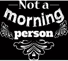 Not a morning person funny typography design Photographic Print