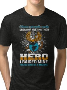 Some people only dream of their hero Marine Dad funny t-shirt Tri-blend T-Shirt