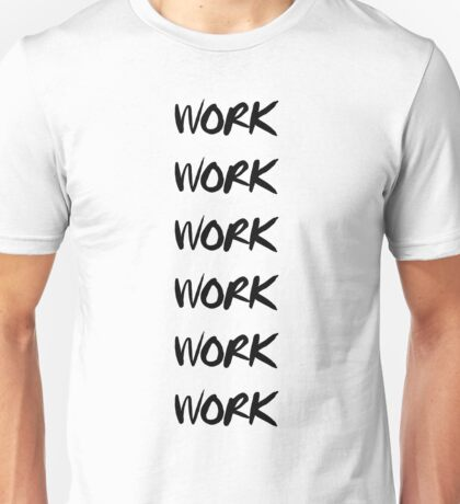 Rihanna's song Work, simple graphic Unisex T-Shirt