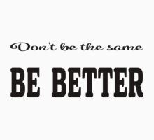 smart quote dont be the same be better Baby Tee