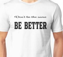 smart quote dont be the same be better Unisex T-Shirt