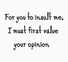 Smart quote: for you to insult me i first must value your opinion Baby Tee