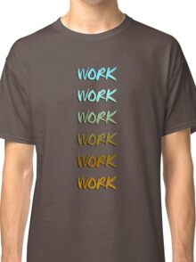 Rihanna song, work, cool graphic Classic T-Shirt